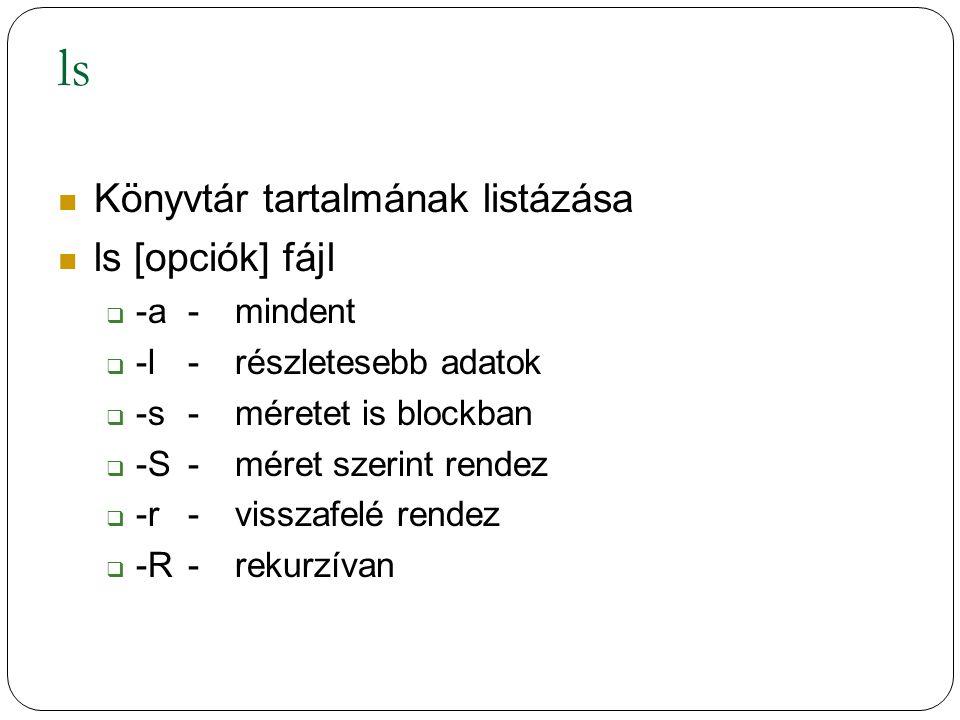 ls Könyvtár tartalmának listázása ls [opciók] fájl -a - mindent